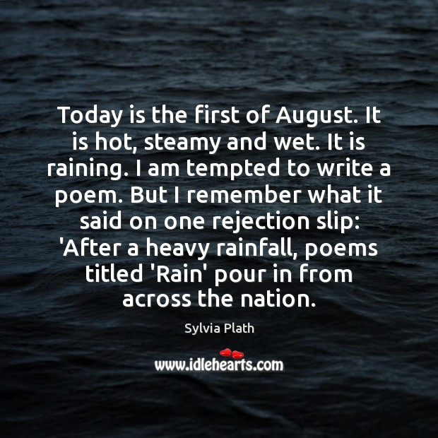 Today is the first of August. It is hot, steamy and wet. Image