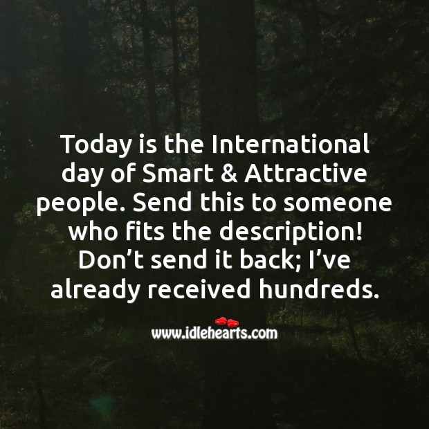 Image, Today is the international day of smart & attractive people.