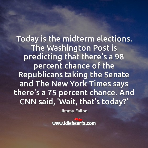 Today is the midterm elections. The Washington Post is predicting that there's Jimmy Fallon Picture Quote