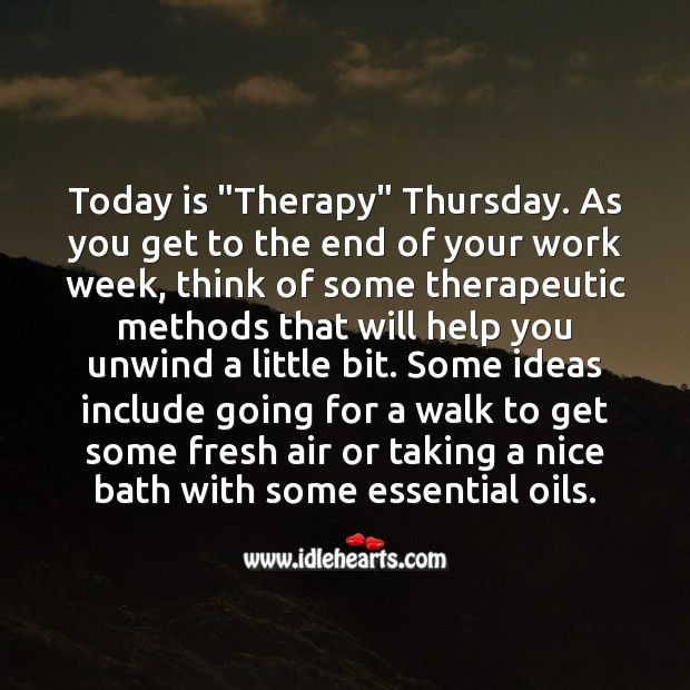 "Today is ""Therapy"" Thursday. Think of some therapeutic methods that will help you. Thursday Quotes Image"