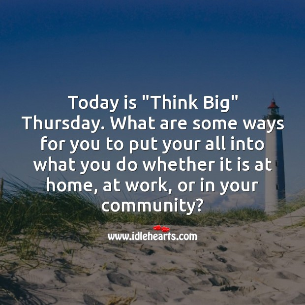 "Today is ""Think Big"" Thursday. Thursday Quotes Image"