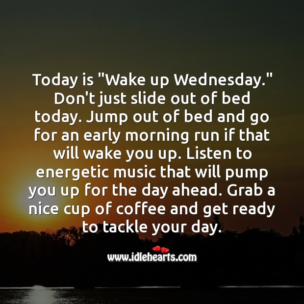 "Today is ""Wake up Wednesday."" Grab a cup of coffee and get ready to tackle it. Coffee Quotes Image"