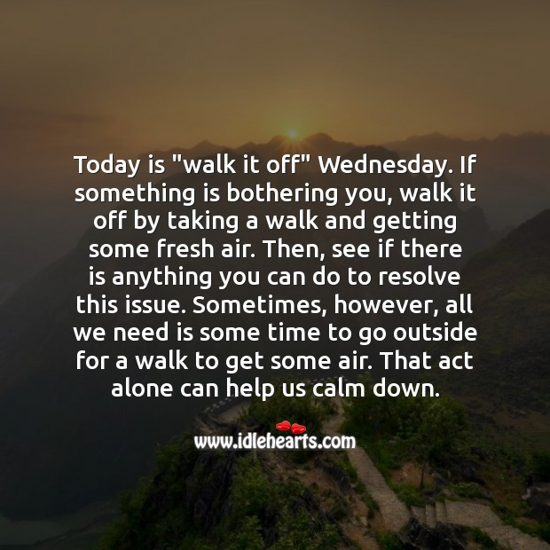 "Today is ""walk it off"" Wednesday. If something is bothering you, walk it off by taking a walk. Wednesday Quotes Image"