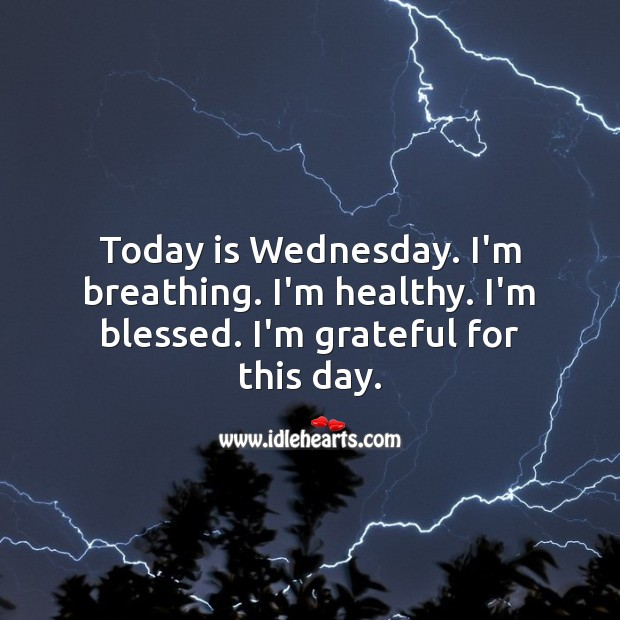 Today is Wednesday. I'm breathing. I'm grateful for this day. Wednesday Quotes Image