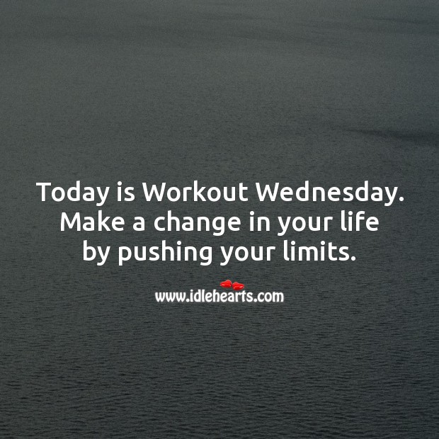 Today is Workout Wednesday. Make a change in your life. Wednesday Quotes Image