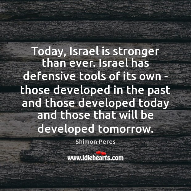 Today, Israel is stronger than ever. Israel has defensive tools of its Image