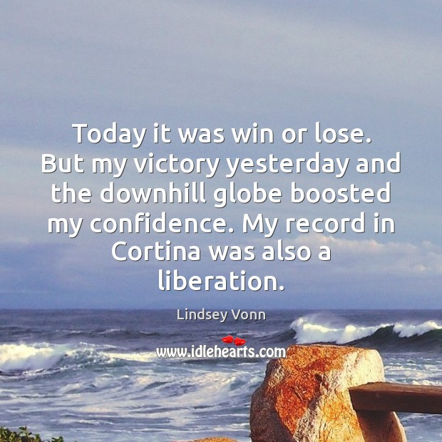 Today it was win or lose. But my victory yesterday and the Lindsey Vonn Picture Quote