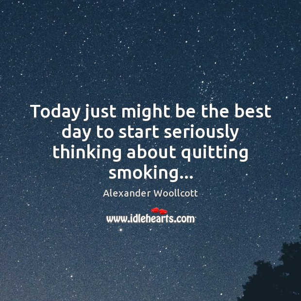Image, Today just might be the best day to start seriously thinking about quitting smoking…