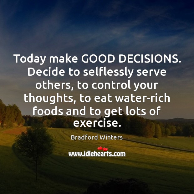 Image, Today make GOOD DECISIONS. Decide to selflessly serve others, to control your