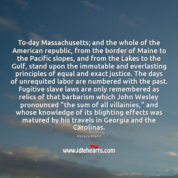 To-day Massachusetts; and the whole of the American republic, from the border Horace Mann Picture Quote