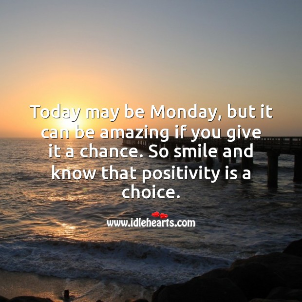 Today may be Monday, it can be amazing if you give it a chance. Monday Quotes Image
