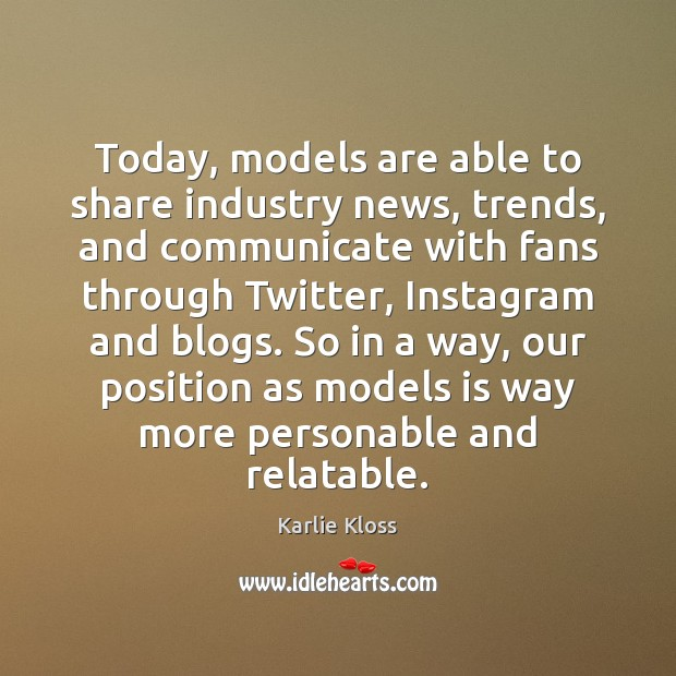 Today, models are able to share industry news, trends, and communicate with Karlie Kloss Picture Quote