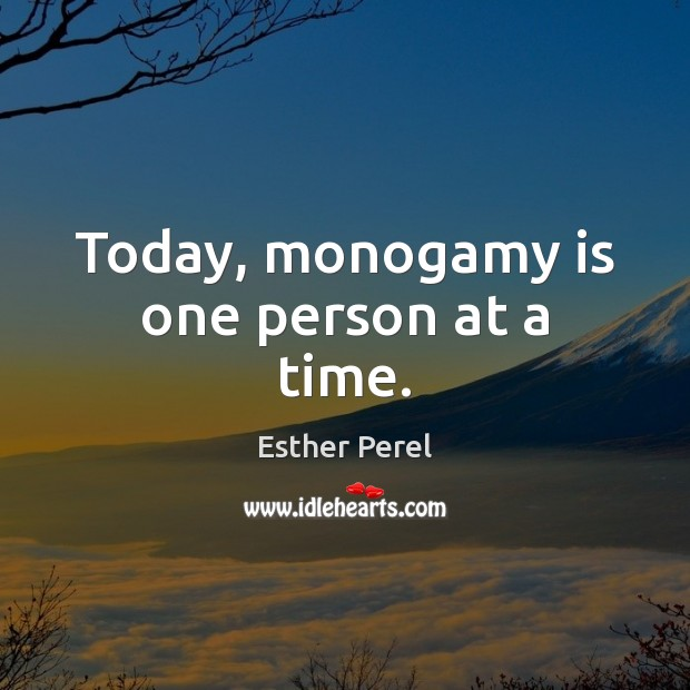 Today, monogamy is one person at a time. Esther Perel Picture Quote