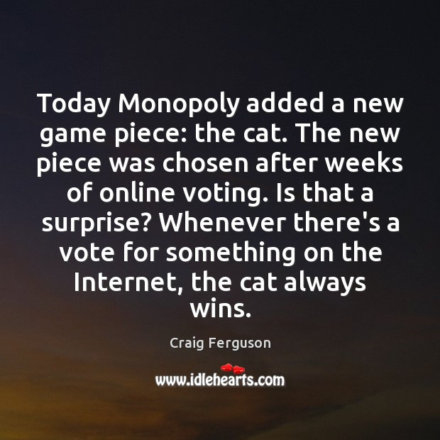 Today Monopoly added a new game piece: the cat. The new piece Vote Quotes Image