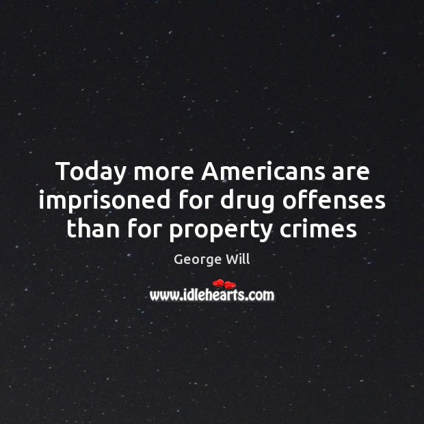 Image, Today more Americans are imprisoned for drug offenses than for property crimes