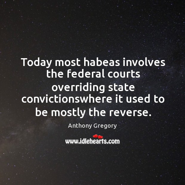 Image, Today most habeas involves the federal courts overriding state convictionswhere it used