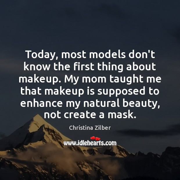 Today, most models don't know the first thing about makeup. My mom Image