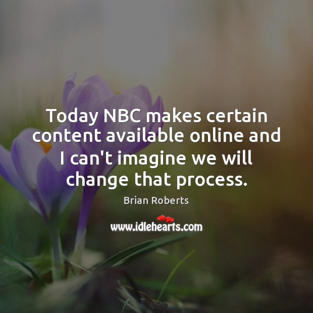 Today NBC makes certain content available online and I can't imagine we Image