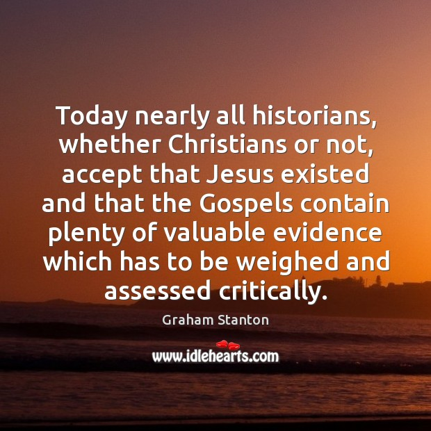 Image, Today nearly all historians, whether Christians or not, accept that Jesus existed