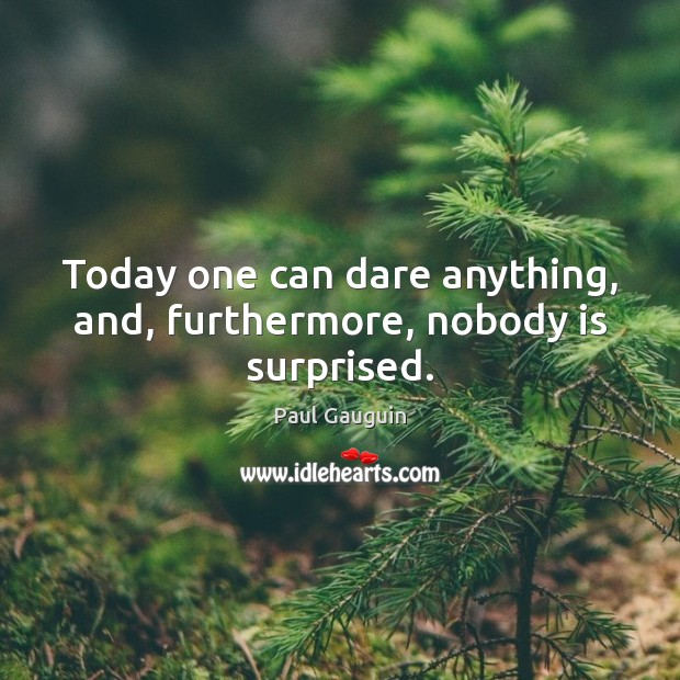 Today one can dare anything, and, furthermore, nobody is surprised. Image