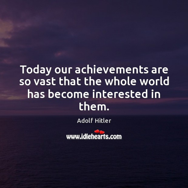 Image, Today our achievements are so vast that the whole world has become interested in them.