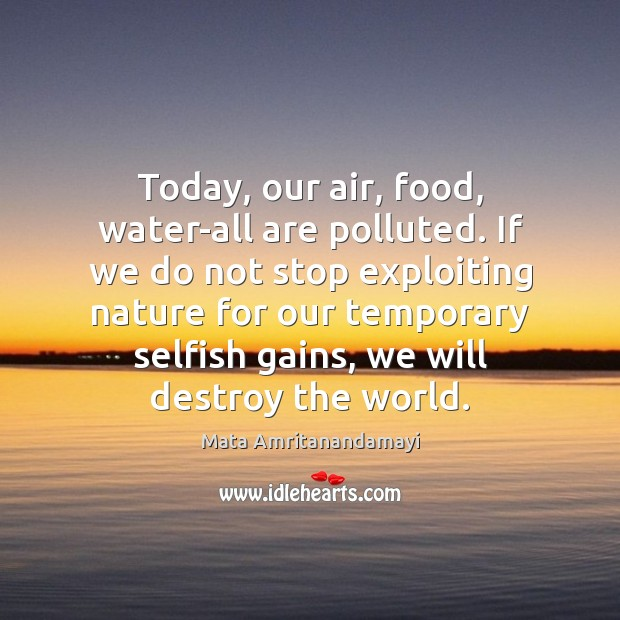 Today, our air, food, water-all are polluted. If we do not stop Image