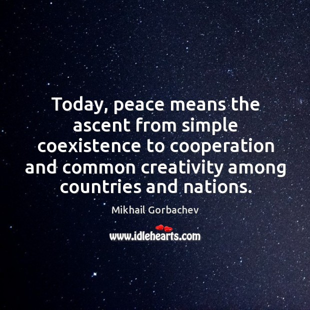 Today, peace means the ascent from simple coexistence to cooperation and common Coexistence Quotes Image