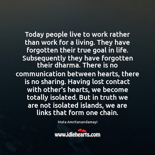 Today people live to work rather than work for a living. They Image