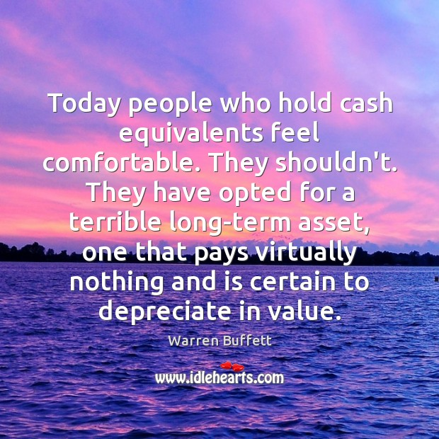 Image, Today people who hold cash equivalents feel comfortable. They shouldn't. They have