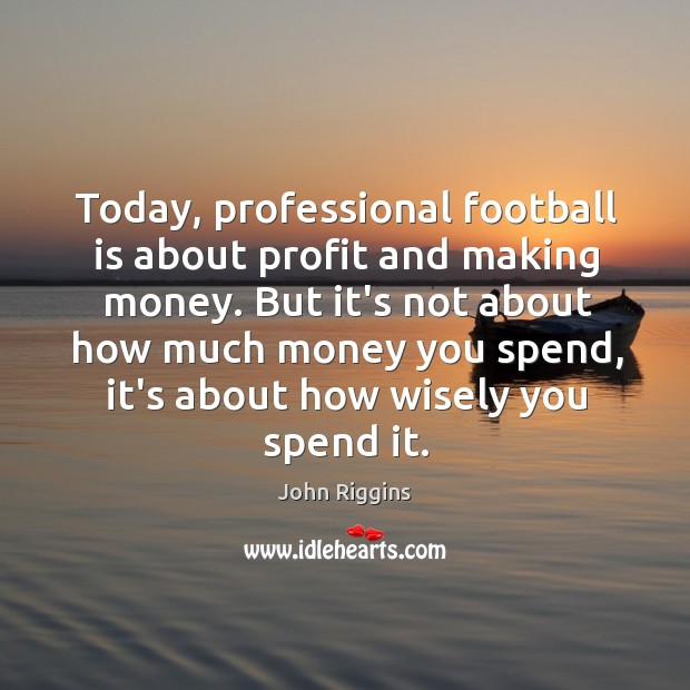 Today, professional football is about profit and making money. But it's not Image
