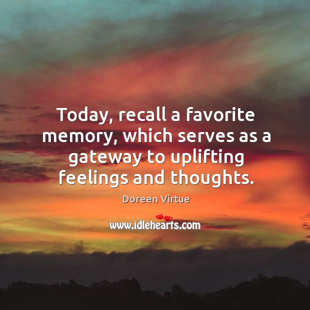 Image, Today, recall a favorite memory, which serves as a gateway to uplifting