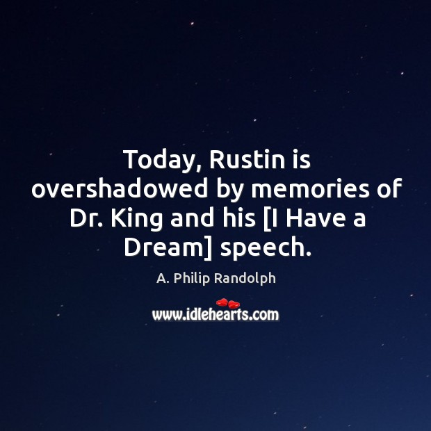 Image, Today, rustin is overshadowed by memories of dr. King and his [i have a dream] speech.