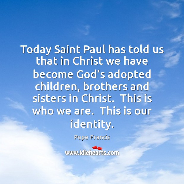 Image, Today Saint Paul has told us that in Christ we have become