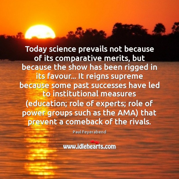 Today science prevails not because of its comparative merits, but because the Paul Feyerabend Picture Quote