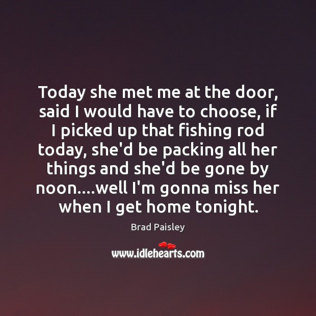 Today she met me at the door, said I would have to Image
