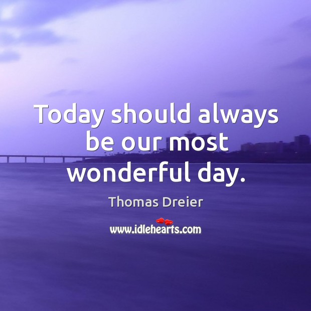Image, Today should always be our most wonderful day.