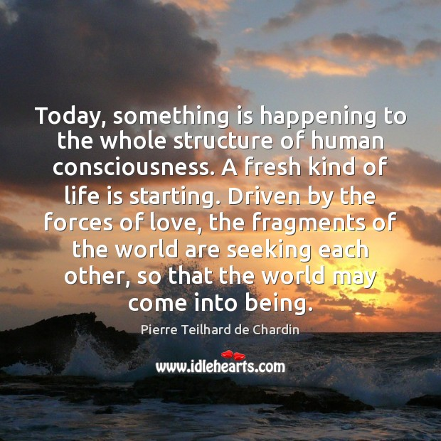 Image about Today, something is happening to the whole structure of human consciousness. A