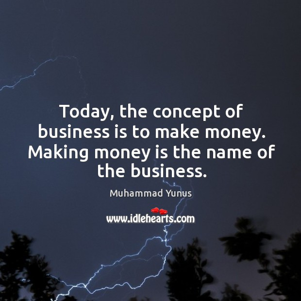 Today, the concept of business is to make money. Making money is the name of the business. Image