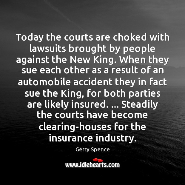Today the courts are choked with lawsuits brought by people against the Gerry Spence Picture Quote