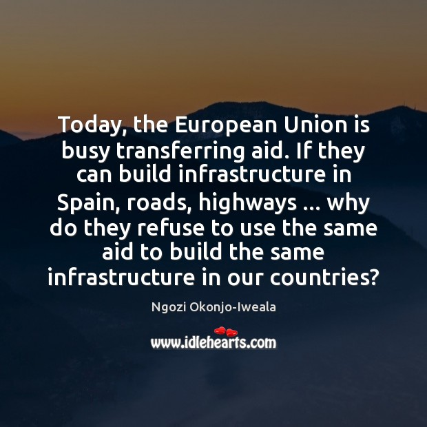Today, the European Union is busy transferring aid. If they can build Union Quotes Image