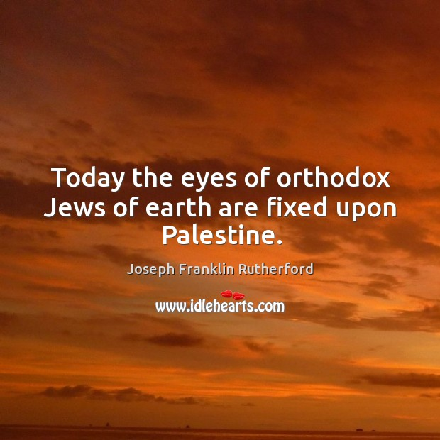 Today the eyes of orthodox jews of earth are fixed upon palestine. Image