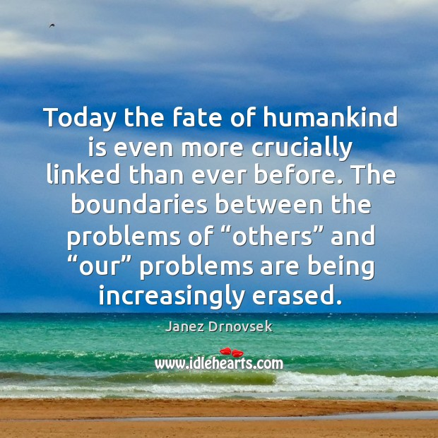 Today the fate of humankind is even more crucially linked than ever before. Image