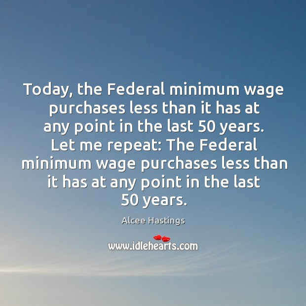 Image, Today, the federal minimum wage purchases less than it has at any point in the last 50 years.