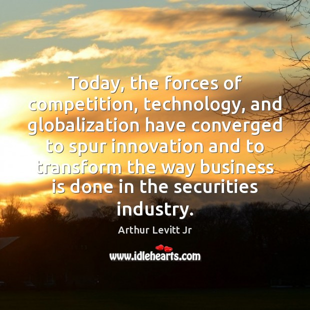 Image, Today, the forces of competition, technology, and globalization have converged to spur