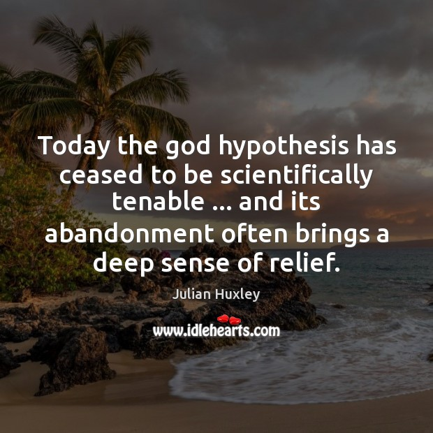 Today the God hypothesis has ceased to be scientifically tenable … and its Image