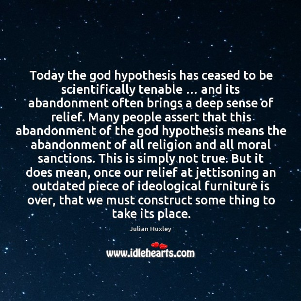 Today the God hypothesis has ceased to be scientifically tenable … and its abandonment often brings a deep sense of relief. Image