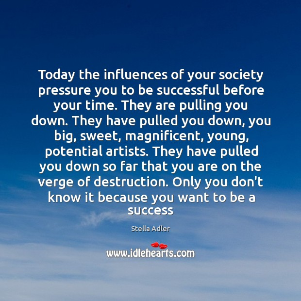 Image, Today the influences of your society pressure you to be successful before