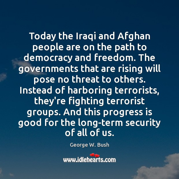 Today the Iraqi and Afghan people are on the path to democracy Image