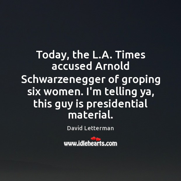 Today, the L.A. Times accused Arnold Schwarzenegger of groping six women. Image