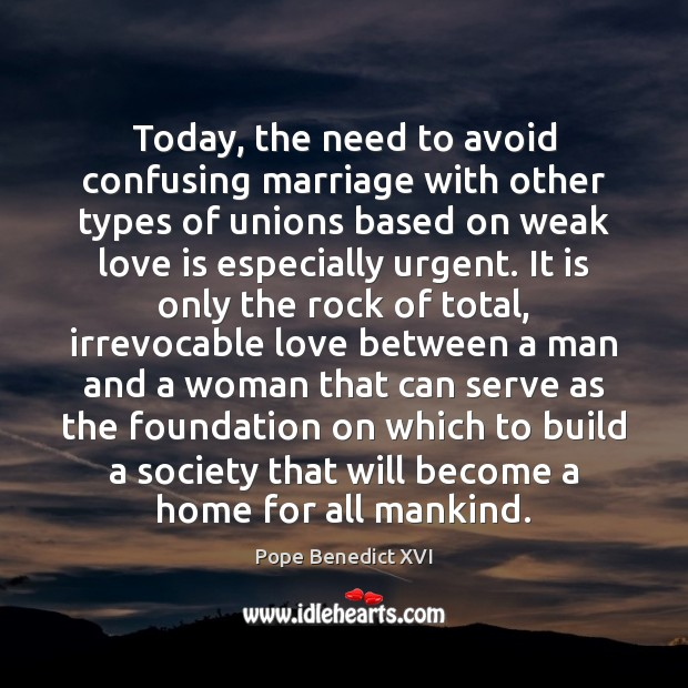 Today, the need to avoid confusing marriage with other types of unions Image